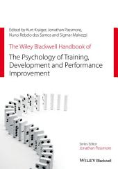 The Wiley Blackwell Handbook of the Psychology of Training, Development, and Performance Improvement