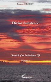 Divine Substance: Chronicle of an Invitation to Life -, Volume 3