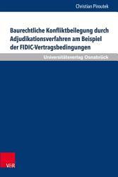 Baurechtliche Konfliktbeilegung durch Adjudikationsverfahren am Beispiel der FIDIC Vertragsbedingungen PDF