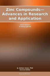 Zinc Compounds—Advances in Research and Application: 2012 Edition: ScholarlyBrief