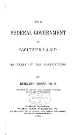 The Federal Government of Switzerland: An Essay on the Constitution