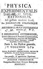 Physica experimentalis et rationalis0: ad gustum moderni saeculi, pro iucunditate utilitateque discentium, methodo clara & systematica. Physica generalis, 1: ... de principiis corporum internis ...