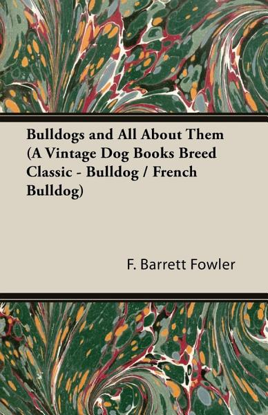 Bulldogs And All About Them A Vintage Dog Books Breed Classic Bulldog French Bulldog