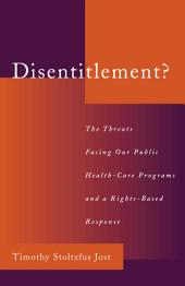 Disentitlement?: The Threats Facing Our Public Health Care Programs and a Right-Based Response