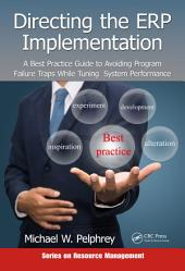 Directing the ERP Implementation: A Best Practice Guide to Avoiding Program Failure Traps While Tuning System Performance