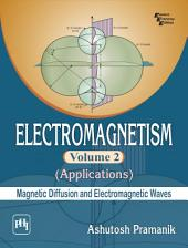 ELECTROMAGNETISM Volume 2 —Applications: Magnetic Diffusion and Electromagnetic Waves