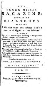 The Young Misses Magazine: Containing Dialogues Between a Governess and Several Young Ladies of Quality Her Scholars, ... Translated from the French of Madem. Le Prince de Beaumont. ...