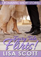 Fairy Tale Flirts! 5 Romantic Short Stories: Flirts! Volume 4