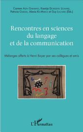 Rencontres en sciences du langage et de la communication: Mélanges offerts à Henri Boyer par ses collègues et amis