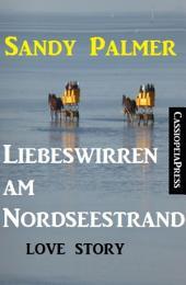 Liebeswirren am Nordseestrand: Love Story: Cassiopeiapress Unterhaltung