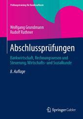 Abschlussprüfungen: Bankwirtschaft, Rechnungswesen und Steuerung, Wirtschafts- und Sozialkunde, Ausgabe 8