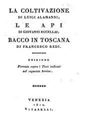 La coltivazione di Luigi Alamanni ; Le api di Giovanni Rucellai ; Bacco in Toscana di Francesco Redi: edizione formata sopra i testi indicati nel seguente avviso