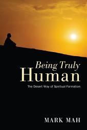 Being Truly Human: The Desert Way of Spiritual Formation