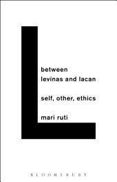 Between Levinas and Lacan: Self, Other, Ethics
