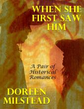 When She First Saw Him: A Pair of Historical Romances