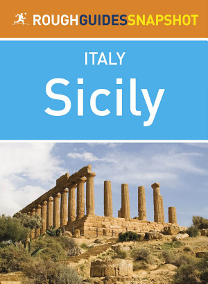 Sicily Rough Guides Snapshot Italy (includes Palermo, Cefalù, the Aeolian Islands, Catania, Mount Etna, Siracusa, Agrigento and the Egadi Islands)