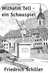 Wilhelm Tell - ein Schauspiel