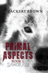 Primal Aspects Book 1: Savior Rise