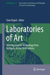 Laboratories of Art: Alchemy and Art Technology from Antiquity to the 18th Century