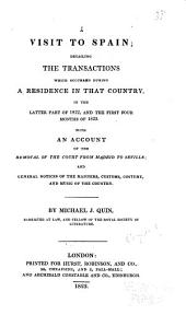 A Visit to Spain: Detailing the Transactions which Occurred During a Residence in that Country, in the Latter Part of 1822, and the First Four Months of 1823 ; with an Account of the Removal of the Court from Madrid to Seville and General Notices of the Manners, Customs, Costume, and Music of the Country