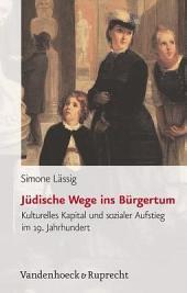Jüdische Wege ins Bürgertum: kulturelles Kapital und sozialer Aufstieg im 19. Jahrhundert