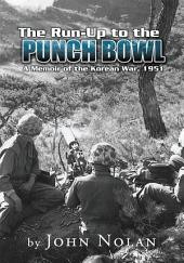 The Run-Up to the Punch Bowl: A Memoir of the Korean War, 1951