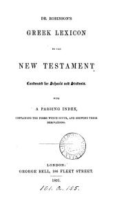 Dr. Robinson's Greek lexicon to the New Testament condensed for schools and students. With a parsing index