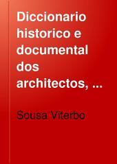 Diccionario historico e documental dos architectos, engenheiros e constructores portuguezes ou a serviço de Portugal: Volume 1
