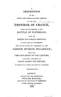 A Description of the costly and curious military carriage of the late Emperor of France taken on the evening of the battle of Waterloo     now exhibiting     at the London Museum  Piccadilly  with the circumstances of the capture     described by Major Baron von Keller  etc  With a plate PDF