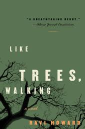 Like Trees, Walking: A Novel