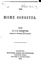 The Home Songster. Edited by J. E. Carpenter
