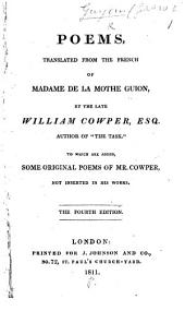 Poems, translated from the French of Madame de la Mothe Guion by ... W. Cowper; to which are added some original poems not inserted in his works. Edited by W. Bull