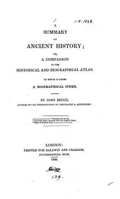A summary of ancient history; or, A companion to the Historical and biographical atlas