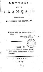 Lettres aux Français: par l'auteur des Lettres aux souverains. Tome III ou dixième lettre, relative aux évenements arrivés en France depuis la dernière révolution ...