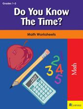 Do You Know The Time?: Math Worksheets