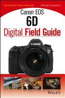 Canon EOS 6D Digital Field Guide PDF