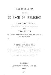 Introduction to the Science of Religion: Four Lectures Delivered at the Royal Institution with Two Essays on False Analogies, and the Philosophy of Mythology