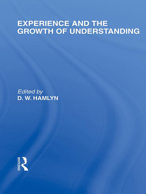 Experience and the growth of understanding  International Library of the Philosophy of Education Volume 11  PDF
