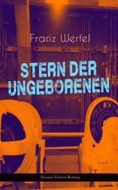 """Stern der Ungeborenen (Science-Fiction-Roman): Zukunftsreiseepos des Autors von """"Die vierzig Tage des Musa Dagh"""""""
