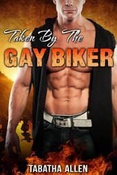 Taken By The Gay Biker (Gay Motorcycle Club Fiction): Gay Biker MC Erotica