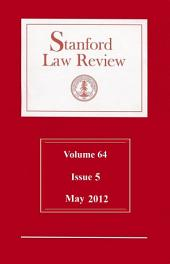 Stanford Law Review: Volume 64, Issue 5 - May 2012