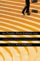 The Twenty-First-Century Firm: Changing Economic Organization in International Perspective