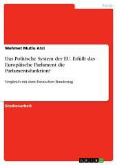 Das Politische System der EU. Erfüllt das Europäische Parlament die Parlamentsfunktion?: Vergleich mit dem Deutschen Bundestag