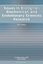 Issues in Biological, Biochemical, and Evolutionary Sciences Research: 2011 Edition