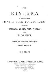 The Riviera, Or The Coast from Marseilles to Leghorn, Including Carrara, Lucca, Pisa, Pistoja and Florence