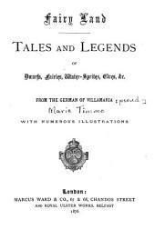 Fairy Land: Tales and Legends of Dwarfs, Fairies, Water-sprites, Elves, &c