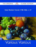 Early Western Travels 1748-1846, v. 27 - The Original Classic Edition