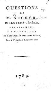 Questions de M. Necker, ... à l'ouverture de l'Assemblée des notables tenue à Versailles le 6 Novembre 1788. [A satirical dialogue.]