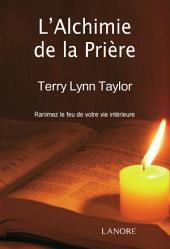 L'Alchimie de la Prière: Ranimez le feu de votre vie intérieure
