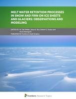 Melt Water Retention Processes in Snow and Firn on Ice Sheets and Glaciers  Observations and Modeling PDF